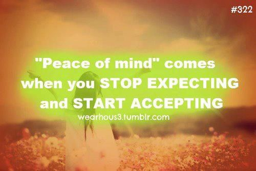 """""""Peace Of Mind"""" Comes When You Stop Expecting And Start"""