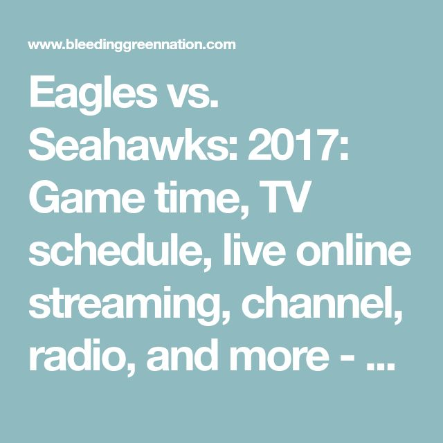 Eagles vs. Seahawks: 2017: Game time, TV schedule, live online streaming, channel, radio, and more - Bleeding Green Nation