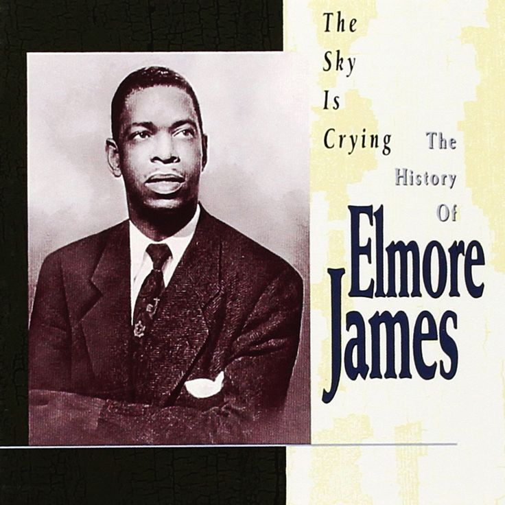 The Sky Is Crying: The History Of Elmore James | Elmore James 1993