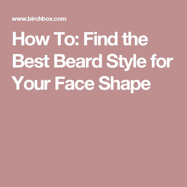 How To: Find the Best Beard Style for Your Face Shape
