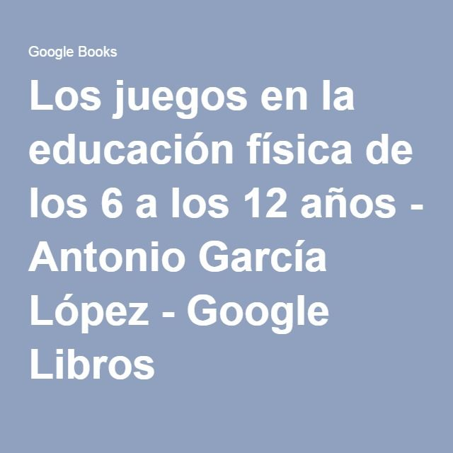 Los juegos en la educación física de los 6 a los 12 años - Antonio García López - Google Libros