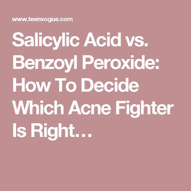 Salicylic Acid vs. Benzoyl Peroxide: How To Decide Which Acne Fighter Is Right…