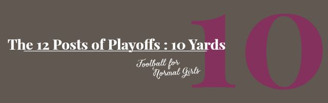 The 12 Posts of Playoffs : 10 Yards