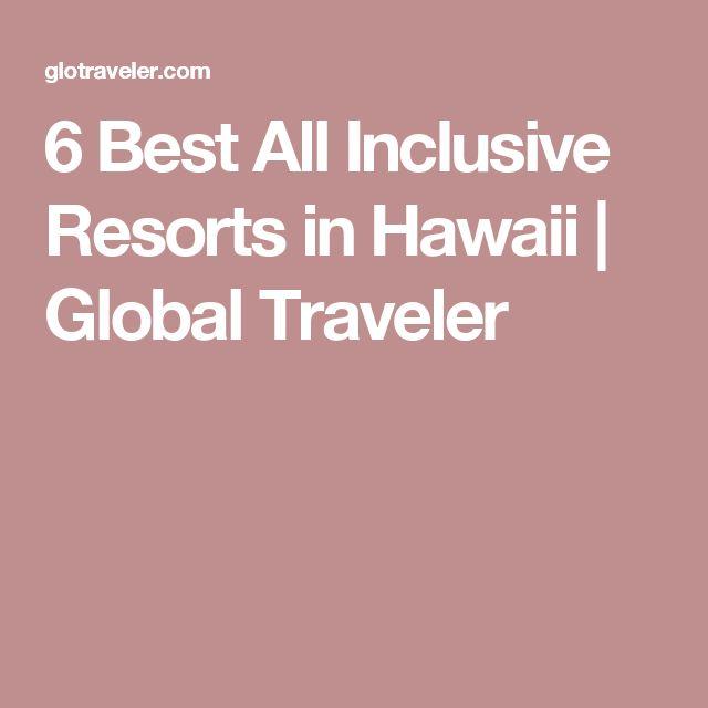 6 Best All Inclusive Resorts in Hawaii   Global Traveler