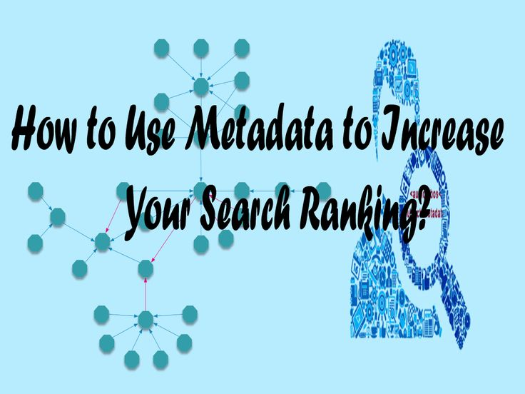 How to Use Metadata to Increase Your Search Ranking?