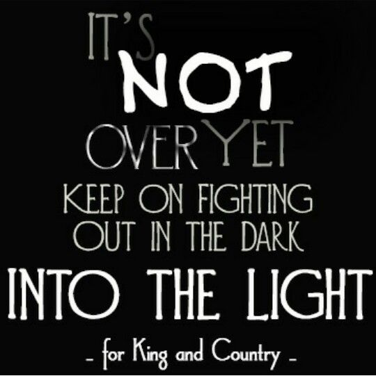 "For King and Country ""It's not over yet"""