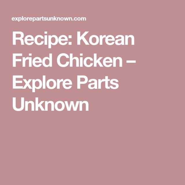 Recipe: Korean Fried Chicken – Explore Parts Unknown