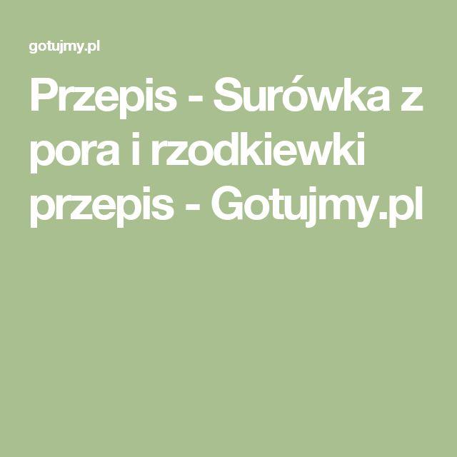 Przepis - Surówka z pora i rzodkiewki przepis - Gotujmy.pl