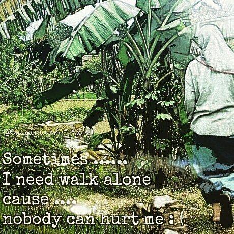 I need walk alone  cause  ...