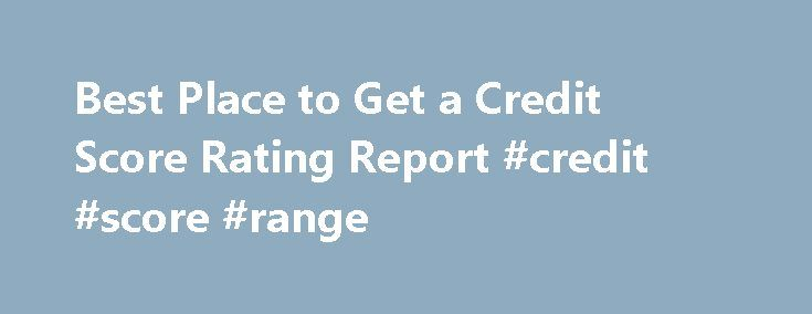 Best Place to Get a Credit Score Rating Report #credit #score #range http://credit-loan.nef2.com/best-place-to-get-a-credit-score-rating-report-credit-score-range/  #best place to get credit score # How to Get a Credit Score Report Online Learning how to get a credit score is a part of going through the motions of protecting your credit from theft and other options. The score is key in helping you to get a loan. Without a good credit score you might not be able to get a loan, or if you can…