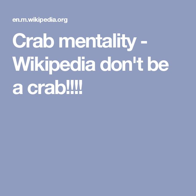 Crab mentality - Wikipedia don't be a crab!!!!