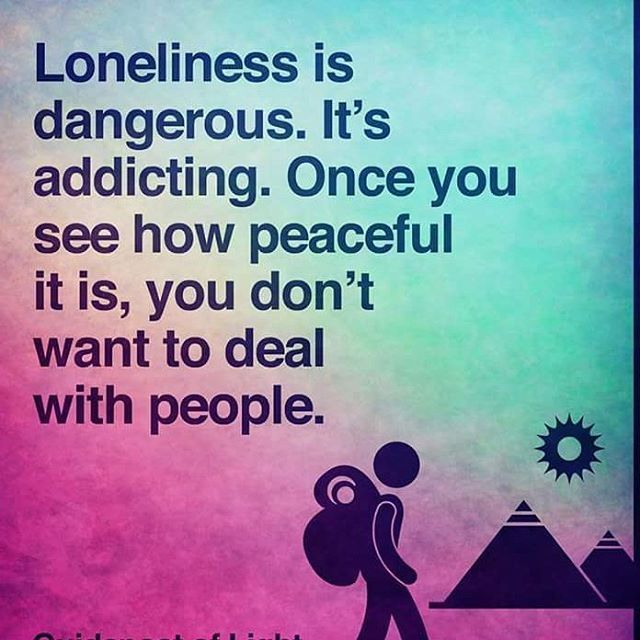 Loneliness Is Dangerous Life Quotes Quotes Quote