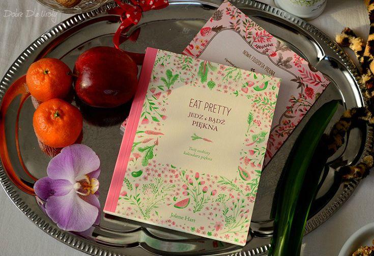 Eat Pretty. Jedz i bądź piękna Jolene Hart - Twój osobisty kalendarz piękna