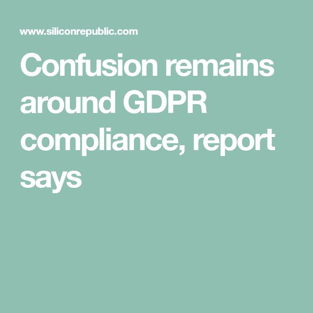 confusion remains around gdpr compliance report says. Black Bedroom Furniture Sets. Home Design Ideas