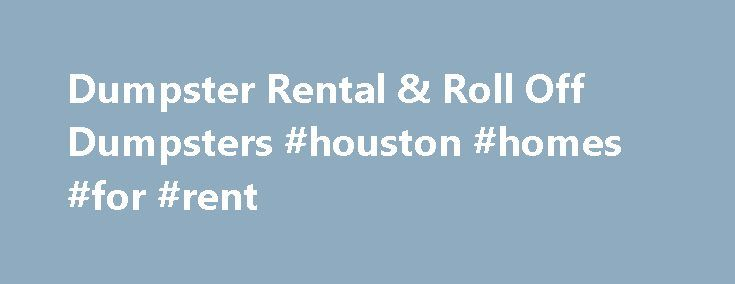 Dumpster Rental & Roll Off Dumpsters #houston #homes #for #rent http://rental.nef2.com/dumpster-rental-roll-off-dumpsters-houston-homes-for-rent/  #ez rental # EZ Dumpster Rentals Are you trying to get the best price on a dumpster rental? EZ Dumpster Rentals is the place to go when you are looking for reliable, affordable dumpster rentals. EZDumpsterRentals.com hand picks local dumpster companies that have track records for providing customers with affordable dumpsters and on time…