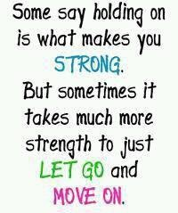 """Some say holding on is what makes you STRONG. But sometimes it takes much more strength to just LET GO and MOVE ON! -- So true"