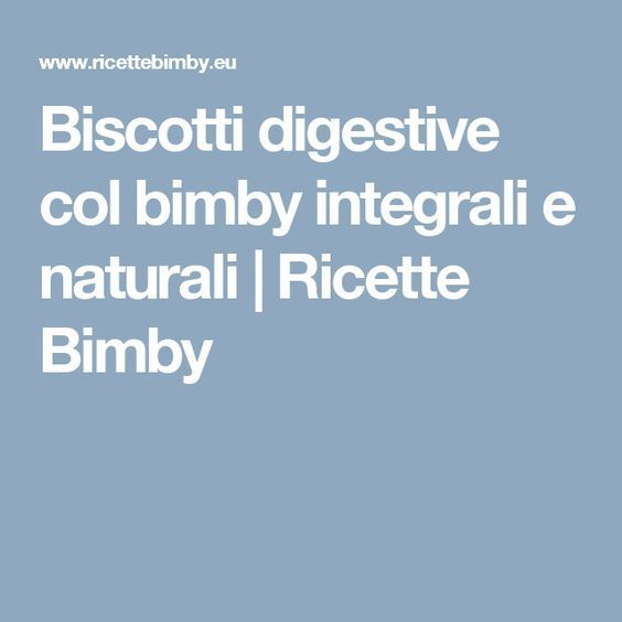 Biscotti digestive col bimby integrali e naturali   Ricette Bimby