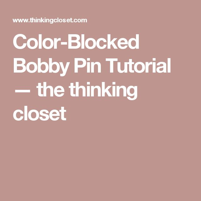 Color-Blocked Bobby Pin Tutorial — the thinking closet