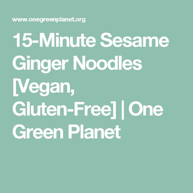 15-Minute Sesame Ginger Noodles [Vegan, Gluten-Free]   One Green Planet