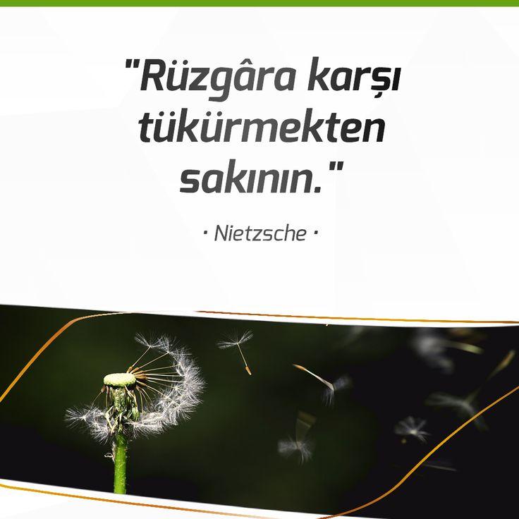 """""""Rüzgâra karşı tükürmekten sakının.""""  • Nietzsche •"""