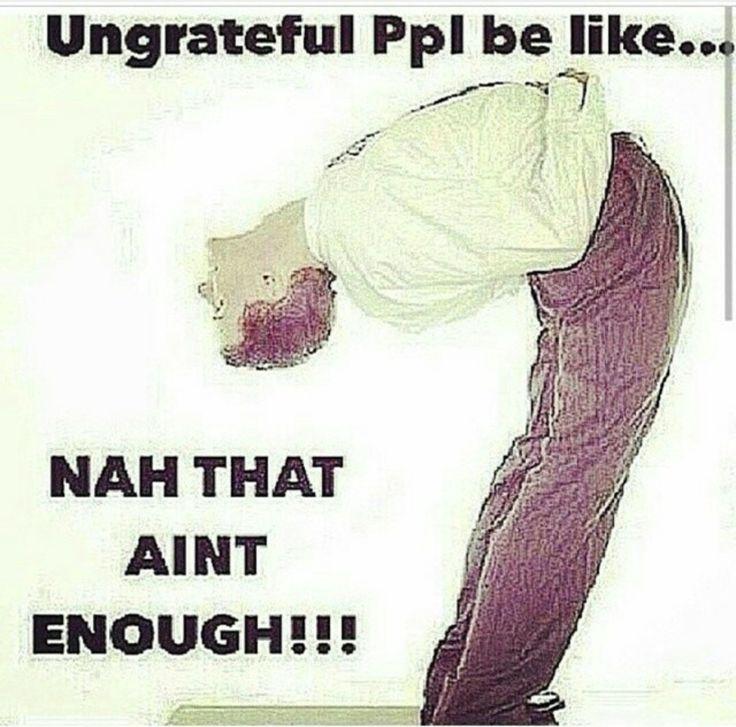 Ungrateful people......never satisfied!