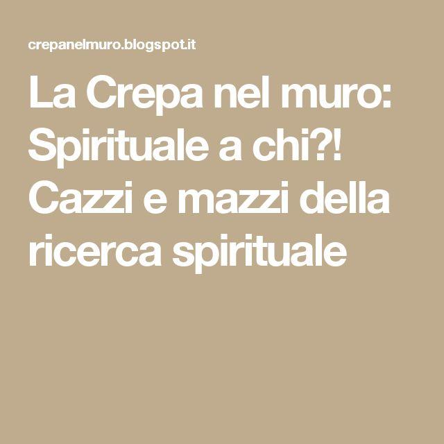 La Crepa nel muro: Spirituale a chi?! Cazzi e mazzi della ricerca spirituale