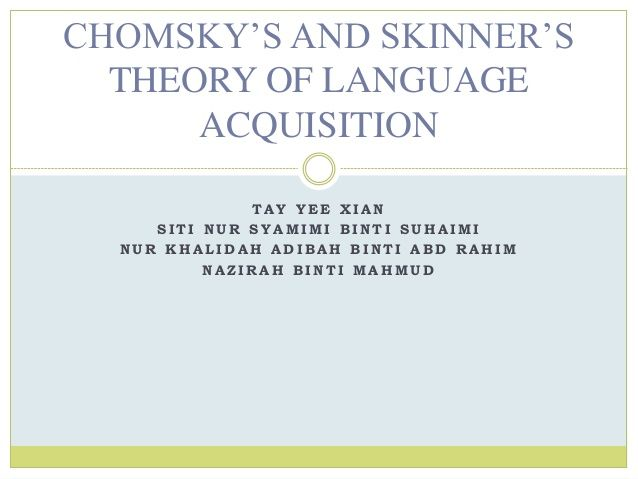 Chomsky's and skinner's theory of language acquisition