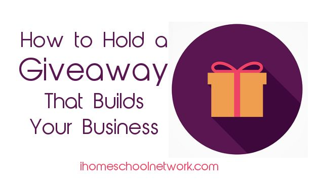 How to Hold a Giveaway That Builds Your Business • iHomeschool Network