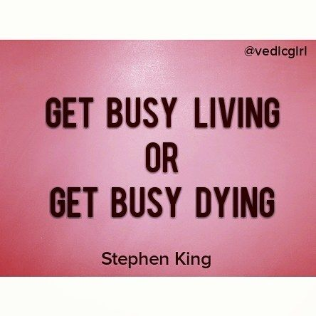 Get busy living or get busy dying. Stephen King ~~~~~~~~~~~~~~~~~~~~~~~~~~~~~ #motivationquotes #quotations #instainspiration #textagram #inspireme #quotesaboutlove #inspirationoftheday #citations #quotesforyou #wordsoftheday #lovequotesandsayings #wordsdoinspire #quotesaboutlifequotesandsayings #beautifulquotes #heartbreakquotes #inspirationalwords  #quotesfordays #picturequotes #wisequotes #simplereminders #wordsofencouragement #wisdomquotes #inspiringquote #bestsayings #couplequotes…