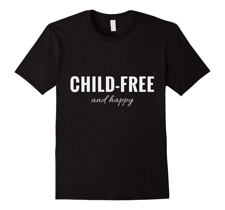 Amazon.com: Child-Free and Happy: Clothing  #kidfree #childfree #nokids #nonmom