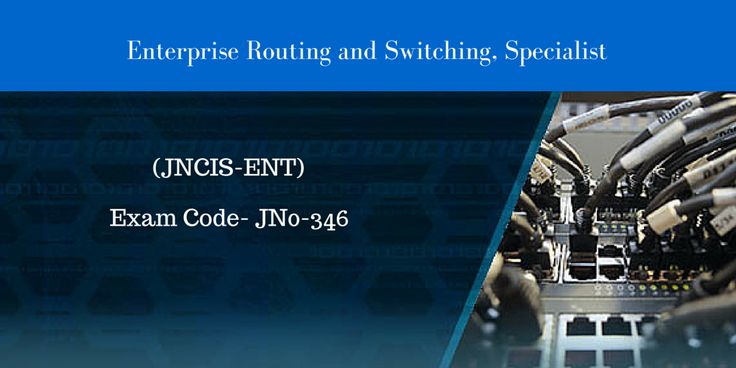 Enterprise Routing and Switching, Specialist (JNCIS-ENT) Exam Code- JN0-346