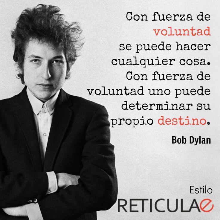 Con fuerza de voluntad se puede hacer cualquier cosa. Con fuerza de voluntad uno puede determinar su propio destino. Bob Dylan  #frases #motivación