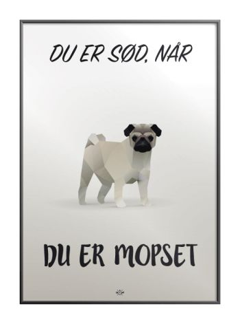Du_er_soed_naar_du_er_mopset_plakat