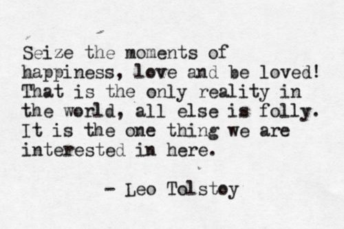"""Love and be loved"" -Leo Tolstoy"