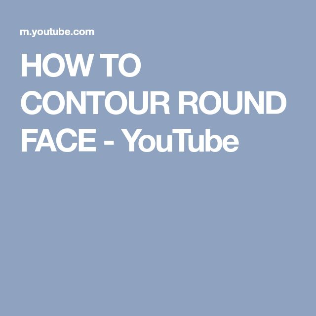 HOW TO CONTOUR ROUND FACE - YouTube