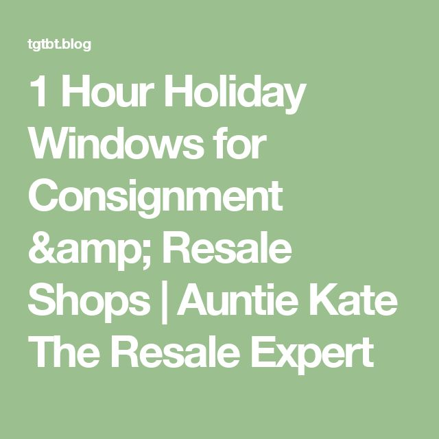 1 Hour Holiday Windows for Consignment & Resale Shops | Auntie Kate The Resale Expert