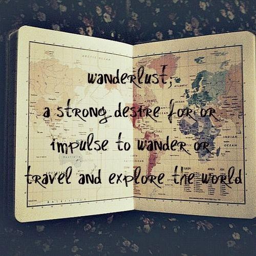 Wanderlust- a strong desire to wander