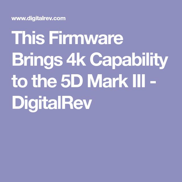 This Firmware Brings 4k Capability to the 5D Mark III - DigitalRev