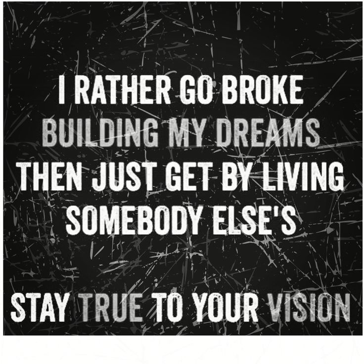 That's just how I feel! If I'm going to be broke I'd rather be broke building my dreams and going for the vision I have for myself! Follow your vision and dreams!Follow me on my fan page at ElissaARobertson free training on IG follow link at www.elissarob