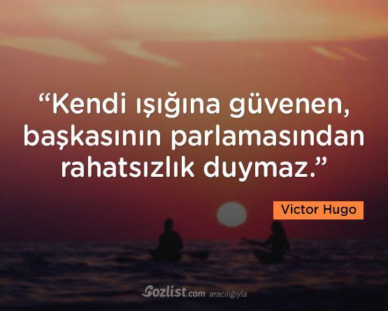 """""""Kendi ışığına güvenen, başkasının parlamasından rahatsızlık duymaz."""" #victor #hugo #sözleri #yazar #şair #kitap #şiir #özlü #anlamlı #sözler"""