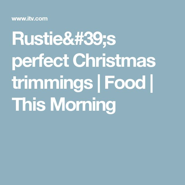Rustie's perfect Christmas trimmings | Food | This Morning