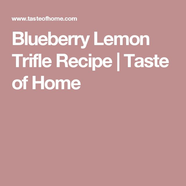 Blueberry Lemon Trifle Recipe | Taste of Home