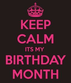 Keep Calm Its My Birthday Month keep calm birthday keep calm quotes happy birthday happy birthday wishes birthday quotes happy birthday quotes its my birthday birthday quote my birthday birthday month quotes