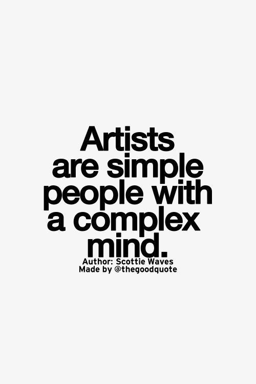 Artists Are Simple People With A Complex Mind Creativity Quotes