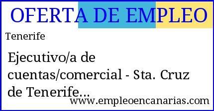 Oferta #empleo #tenerife: Ejecutivo/a de cuentas/comercial - Sta. Cruz de Tenerife #empleoencanarias