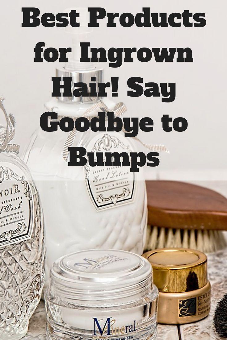 get rid of ingrown hair | ingrown hair products | ingrown hair serums | prevent ingrown hair | hair bumps