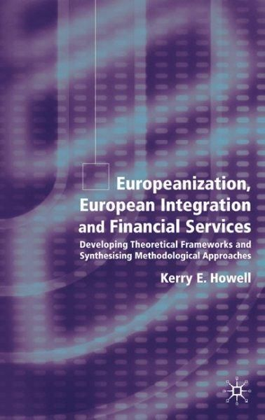 Europeanization, European Integration and Financial Services: Developing Theoretical Frameworks and Methodologica...