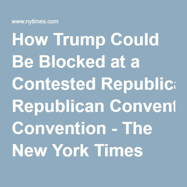 How Trump Could Be Blocked at a Contested Republican Convention - The New York Times
