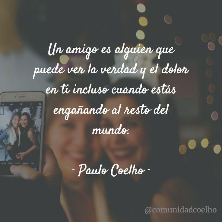 Un amigo ve la verdad y el dolor en ti.  @PauloCoelho sobre la #Amistad. - vía www.instagram.com/ComunidadCoelho | Comunidad Coelho: tu punto de encuentro con los fans de Paulo Coelho