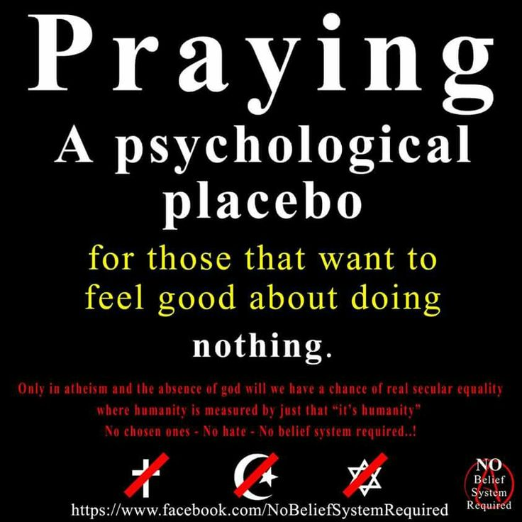 Atheism, Religion, God is Imaginary. Praying. A psychological placebo for those that want to feel good about doing nothing.